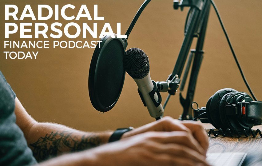 Listen to the Radical Personal Finance Podcast Today