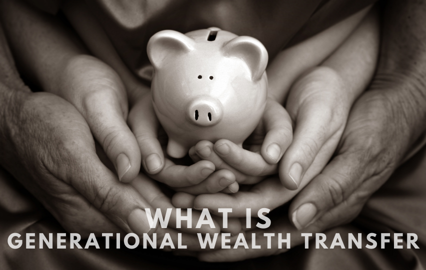 What is Generational Wealth Transfer and How Does it Work