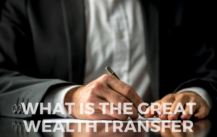 What Is the Great Wealth Transfer and What Does it Mean