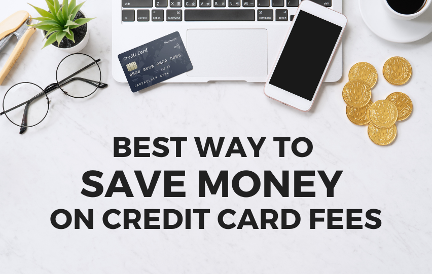The Best Way to Save Money on Credit Card Fees